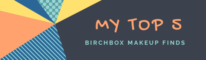 My Top 5 Birchbox Makeup Finds