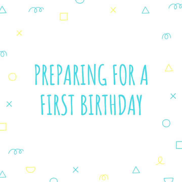 Preparing for a first birthday