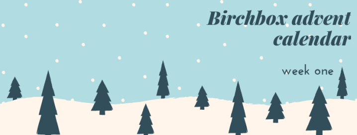 Birchbox advent calendar: week one