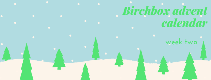 Birchbox advent calendar: week 2