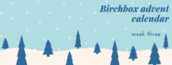 Birchbox Advent Calendar: Week 3