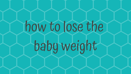 How I lost the babyweight
