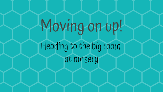 Moving to a new room in nursery