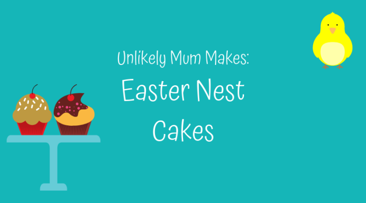 Unlikely Mum Makes: Easter Nest Cakes