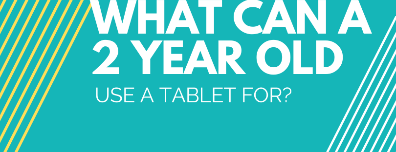 what-can-two-year-olds-use-a-tablet-for