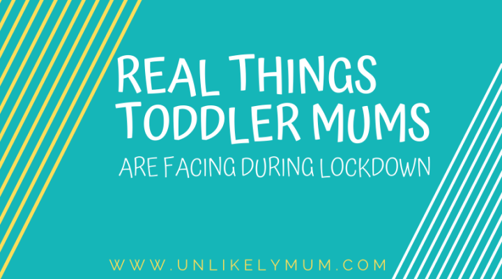 Real Things Toddler Mums are Facing During Lockdown