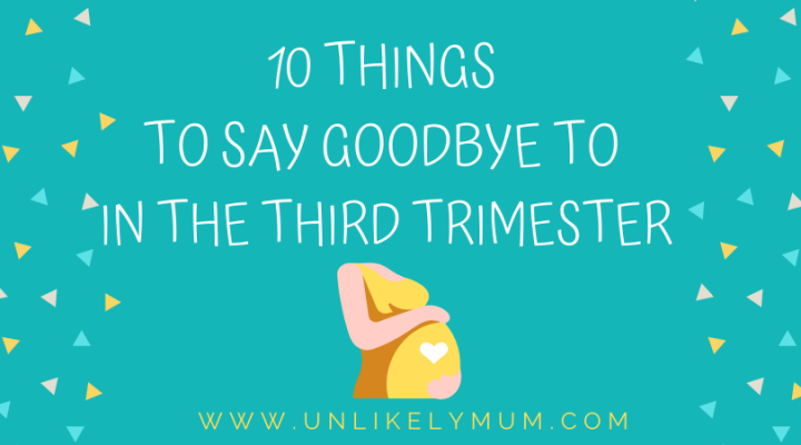 Things to say goodbye to in the third trimester