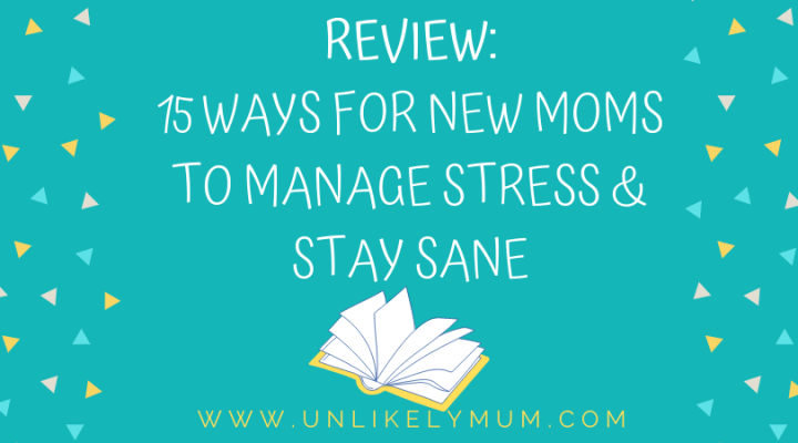 Review: 15 Ways For New Moms To Manage Stress & Stay Sane