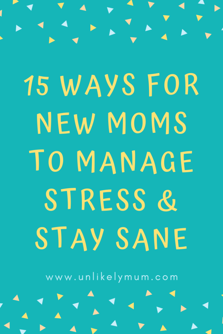 pinterest-pin-15-Ways-For-New-Moms-To-Manage-Stress-and-Stay-Sane